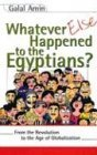Whatever Else Happened to the Egyptians - From the Revolution to the Age of Globalization